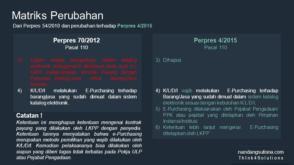 Matriks Perubahan Perpres 70/2012 Perpres 4/2015 Catatan ! Pasal 110