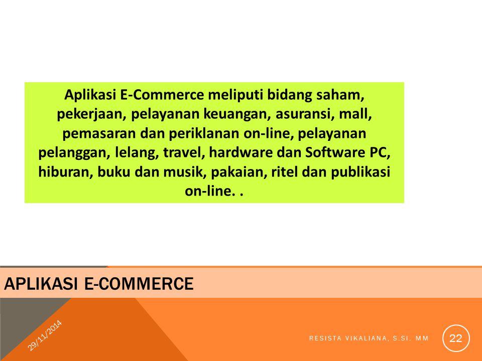 Aplikasi E-Commerce meliputi bidang saham, pekerjaan, pelayanan keuangan, asuransi, mall, pemasaran dan periklanan on-line, pelayanan pelanggan, lelang, travel, hardware dan Software PC, hiburan, buku dan musik, pakaian, ritel dan publikasi on-line. .