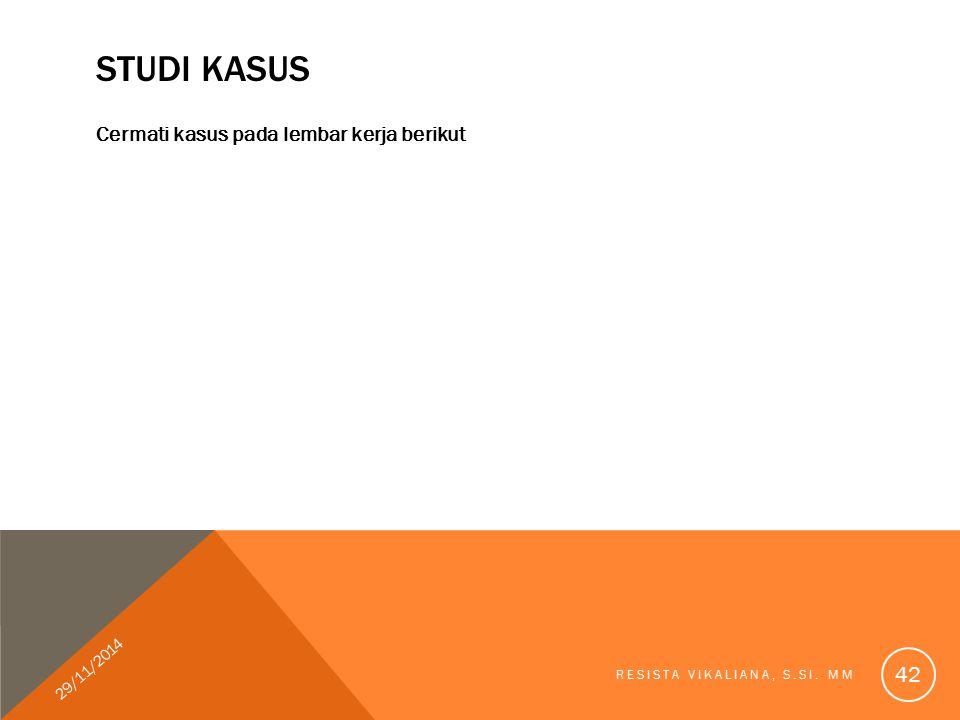 Studi kasus Cermati kasus pada lembar kerja berikut 29/11/2014