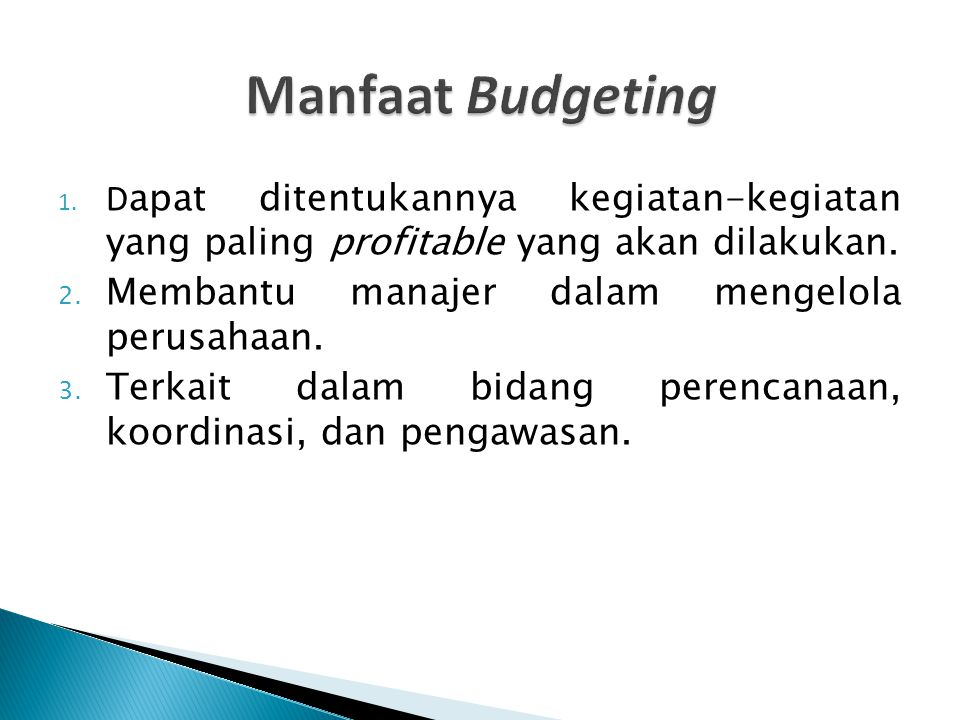 Manfaat Budgeting Dapat ditentukannya kegiatan-kegiatan yang paling profitable yang akan dilakukan.