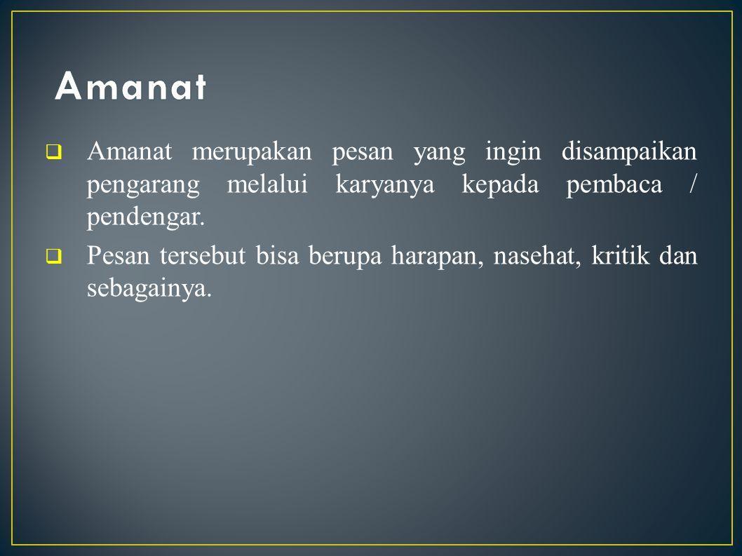 Amanat Amanat merupakan pesan yang ingin disampaikan pengarang melalui karyanya kepada pembaca / pendengar.