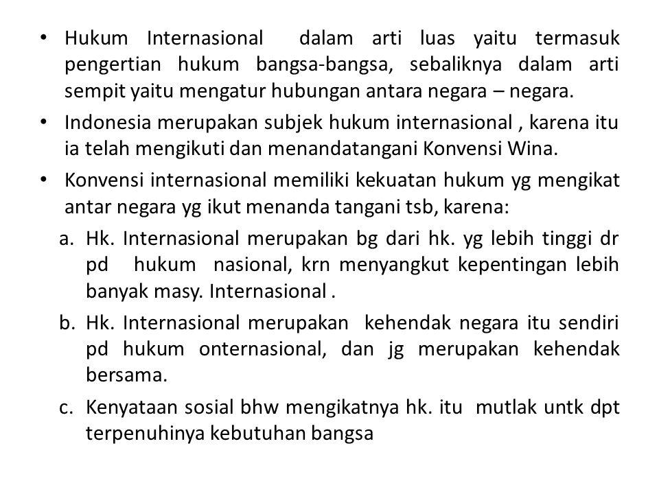 Hukum Internasional dalam arti luas yaitu termasuk pengertian hukum bangsa-bangsa, sebaliknya dalam arti sempit yaitu mengatur hubungan antara negara – negara.