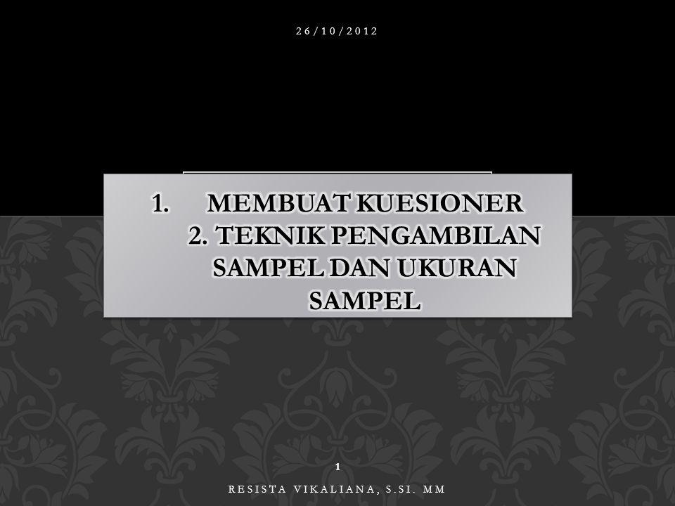 MEMBUAT KUESIONER 2. TEKNIK PENGAMBILAN SAMPEL DAN UKURAN SAMPEL