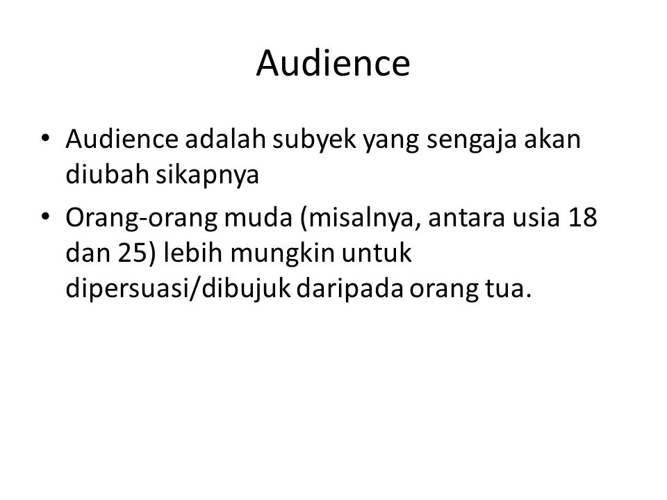 Audience Audience adalah subyek yang sengaja akan diubah sikapnya