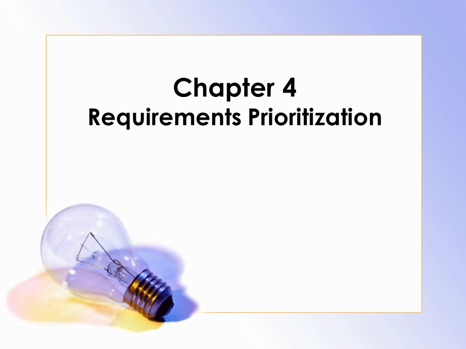 Chapter 4 Requirements Prioritization