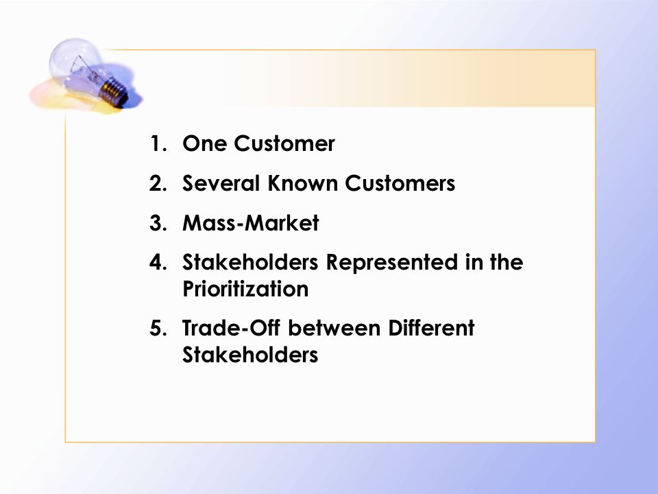 One Customer Several Known Customers. Mass-Market. Stakeholders Represented in the Prioritization.