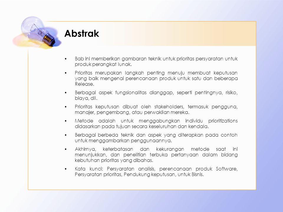 Abstrak Bab ini memberikan gambaran teknik untuk prioritas persyaratan untuk produk perangkat lunak.