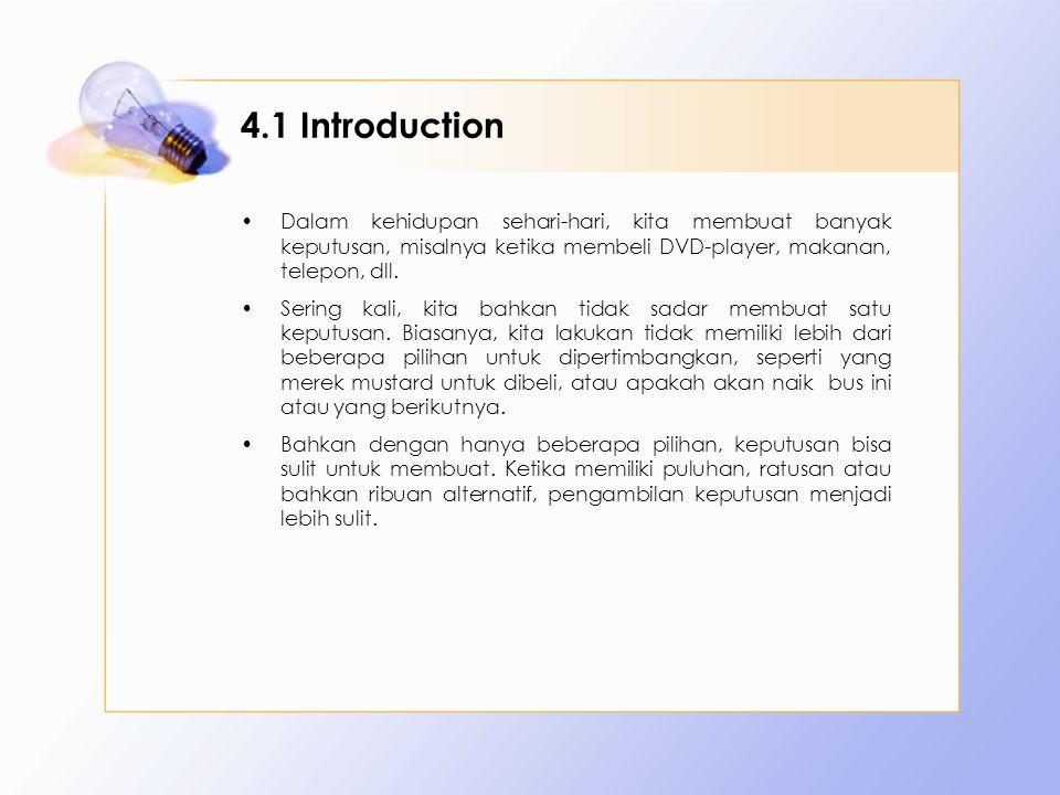 4.1 Introduction Dalam kehidupan sehari-hari, kita membuat banyak keputusan, misalnya ketika membeli DVD-player, makanan, telepon, dll.