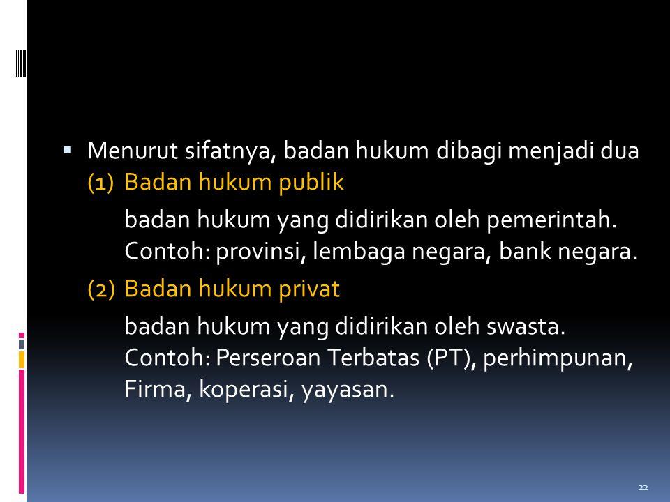Menurut sifatnya, badan hukum dibagi menjadi dua (1)