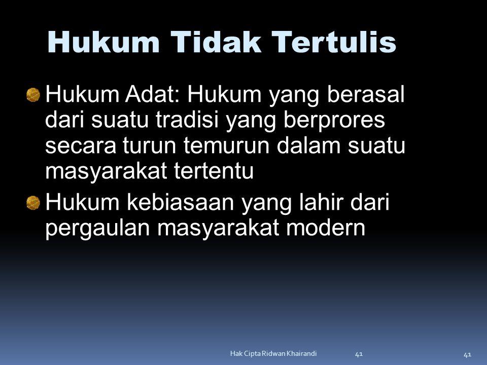 Hukum Tidak Tertulis Hukum Adat: Hukum yang berasal dari suatu tradisi yang berprores secara turun temurun dalam suatu masyarakat tertentu.