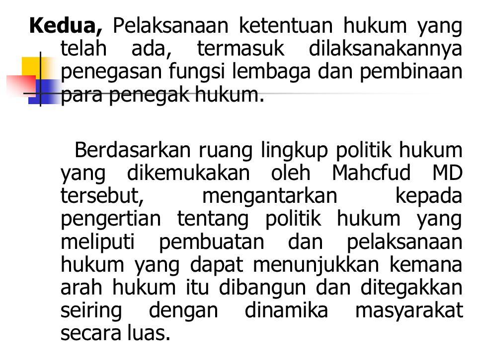 Kedua, Pelaksanaan ketentuan hukum yang telah ada, termasuk dilaksanakannya penegasan fungsi lembaga dan pembinaan para penegak hukum.