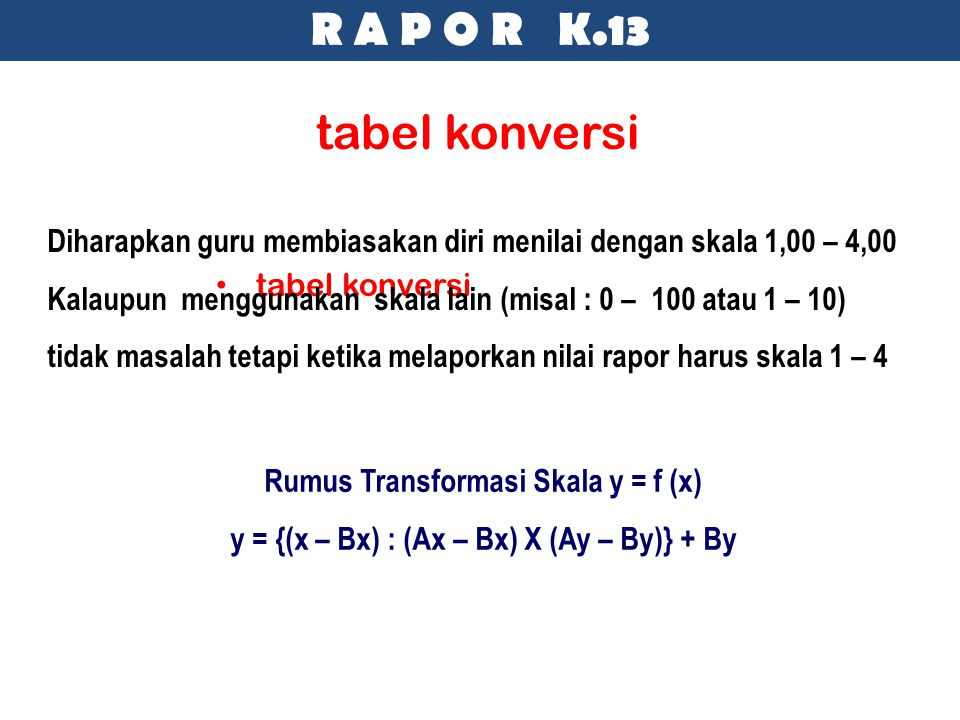 R A P O R K.13 tabel konversi. Diharapkan guru membiasakan diri menilai dengan skala 1,00 – 4,00.