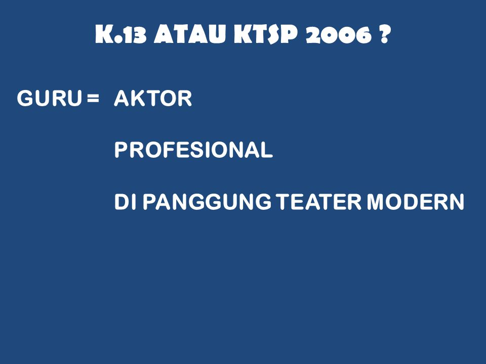 K.13 atau ktsp 2006 GURU = AKTOR PROFESIONAL