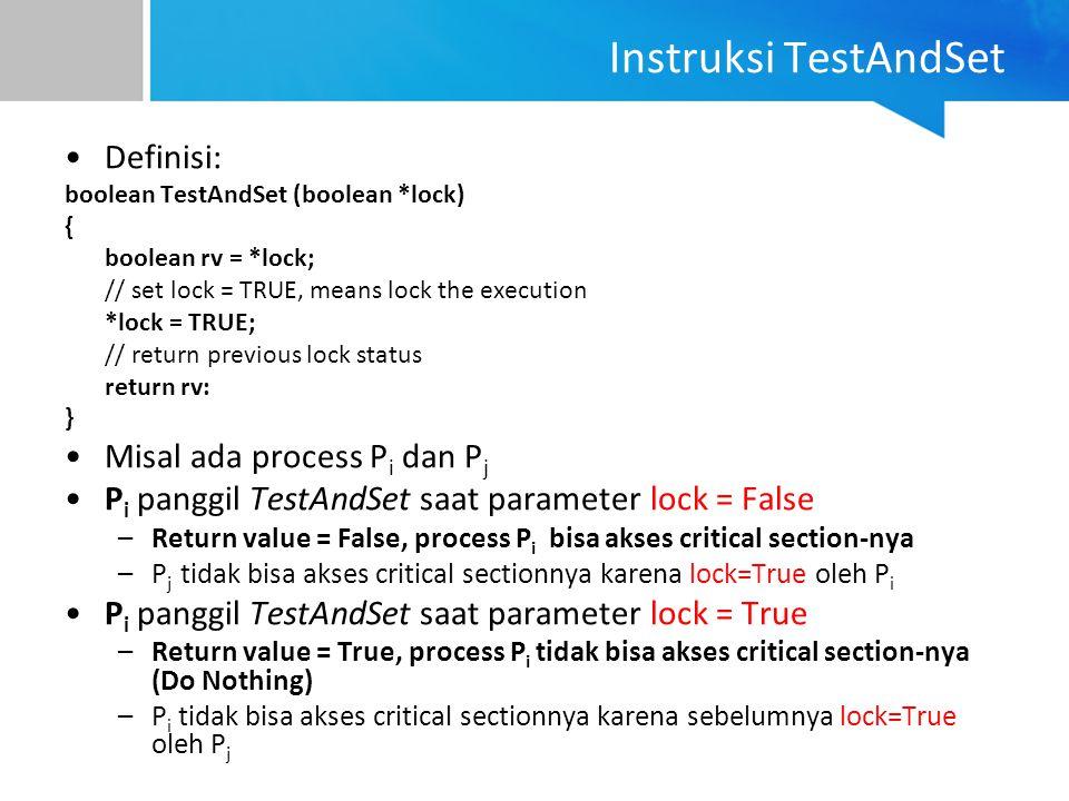 Instruksi TestAndSet Definisi: Misal ada process Pi dan Pj
