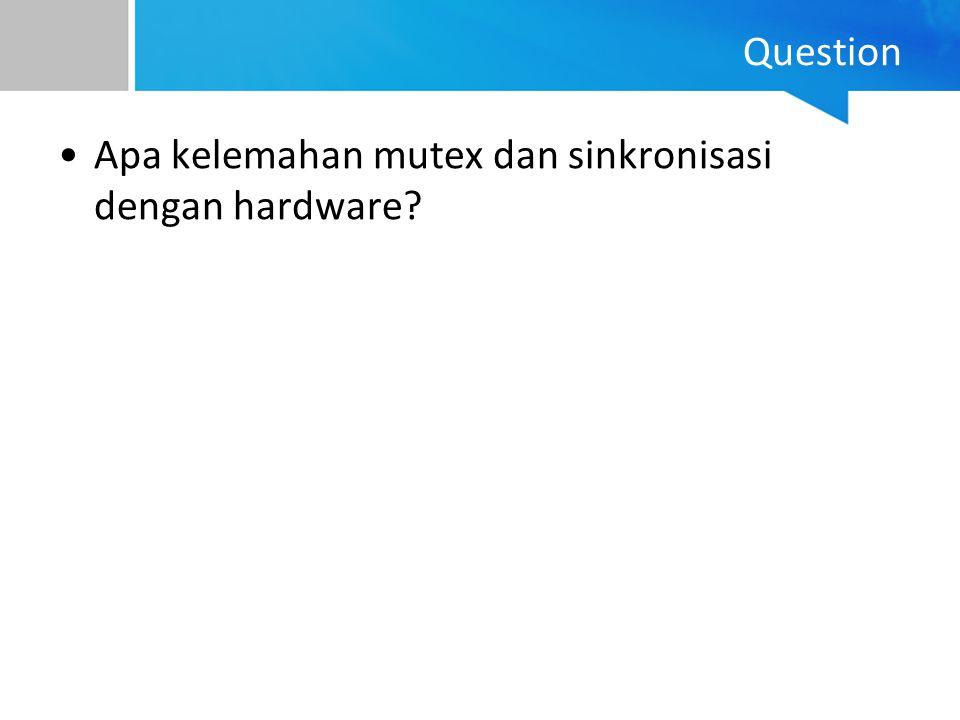 Question Apa kelemahan mutex dan sinkronisasi dengan hardware