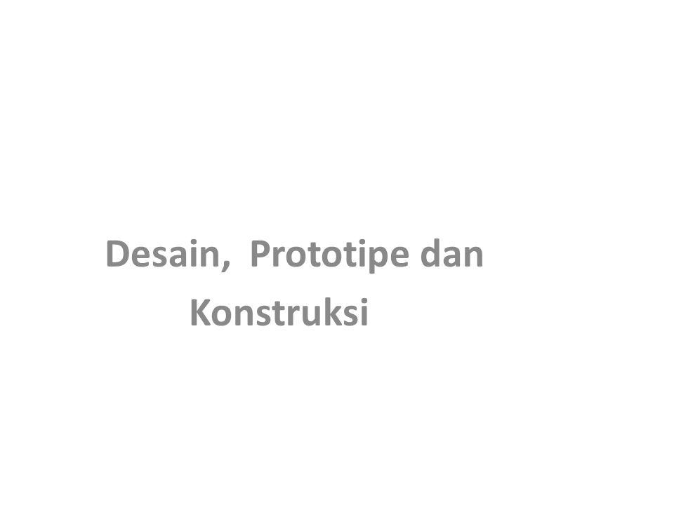 Desain, Prototipe dan Konstruksi