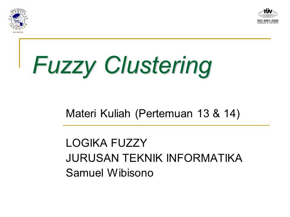 Fuzzy Clustering Materi Kuliah (Pertemuan 13 & 14) LOGIKA FUZZY