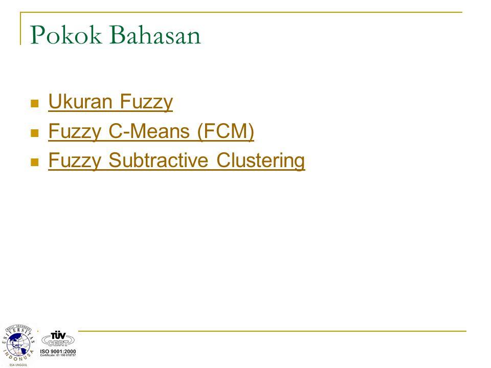 Pokok Bahasan Ukuran Fuzzy Fuzzy C-Means (FCM)