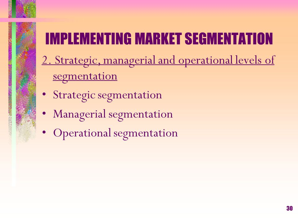 IMPLEMENTING MARKET SEGMENTATION