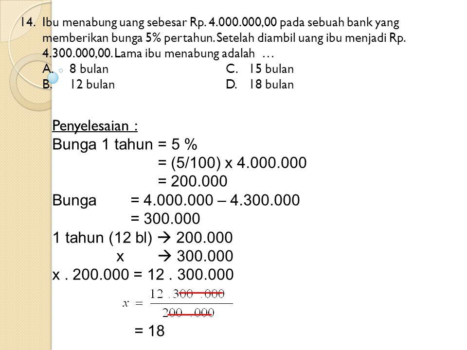 Penyelesaian : Bunga 1 tahun = 5 % = (5/100) x 4.000.000 = 200.000