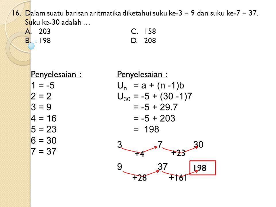 Penyelesaian : 1 = -5 2 = 2 3 = 9 4 = 16 5 = 23 6 = 30 7 = 37