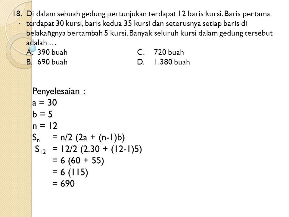 Penyelesaian : a = 30 b = 5 n = 12 Sn = n/2 (2a + (n-1)b)