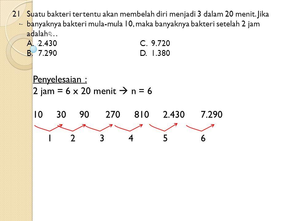 Penyelesaian : 2 jam = 6 x 20 menit  n = 6