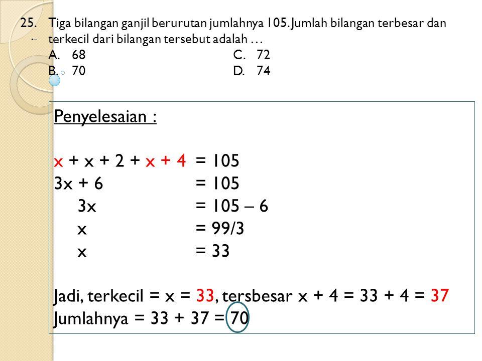 Jadi, terkecil = x = 33, tersbesar x + 4 = 33 + 4 = 37