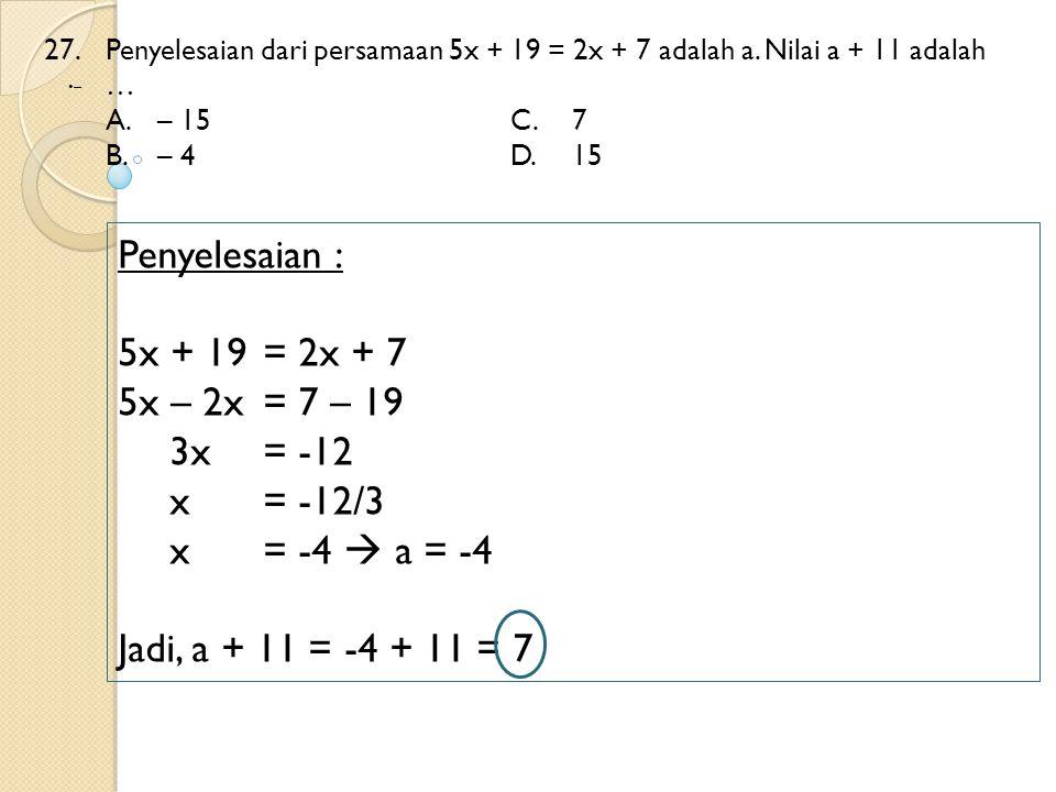 Penyelesaian : 5x + 19 = 2x + 7 5x – 2x = 7 – 19 3x = -12 x = -12/3