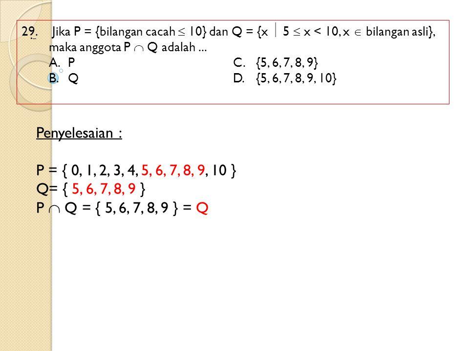 29. Jika P = {bilangan cacah  10} dan Q = {x  5  x < 10, x  bilangan asli}, maka anggota P  Q adalah ...