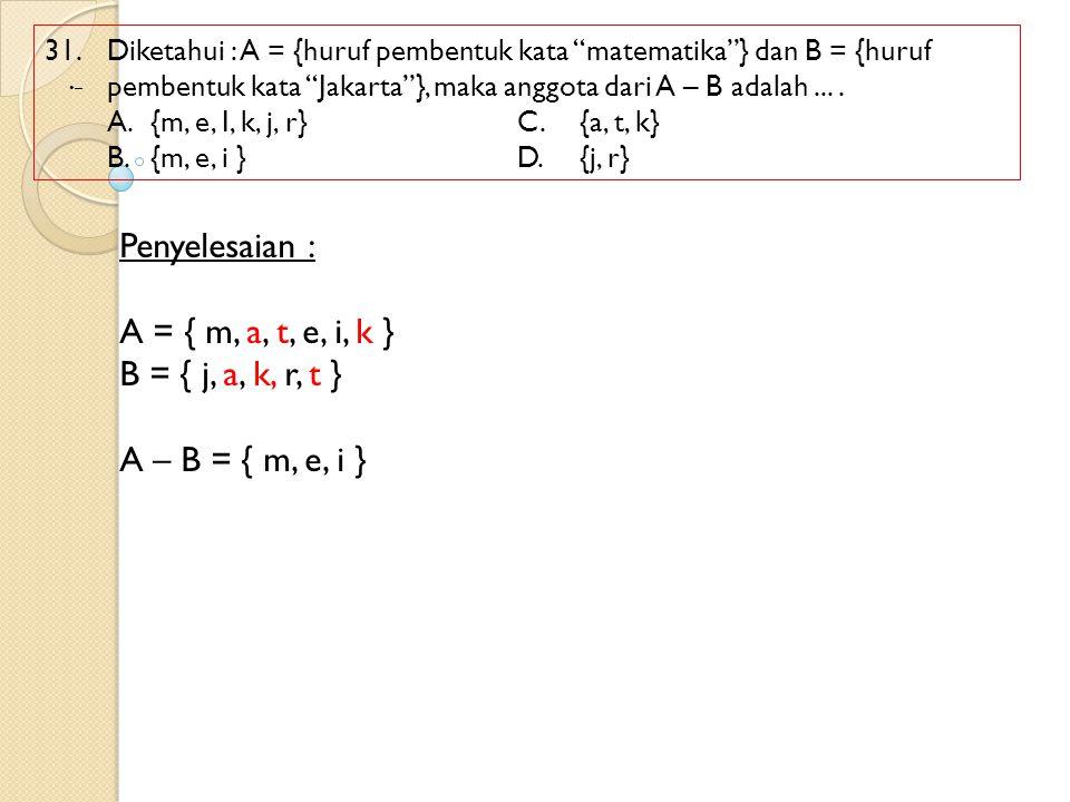 Penyelesaian : A = { m, a, t, e, i, k } B = { j, a, k, r, t }