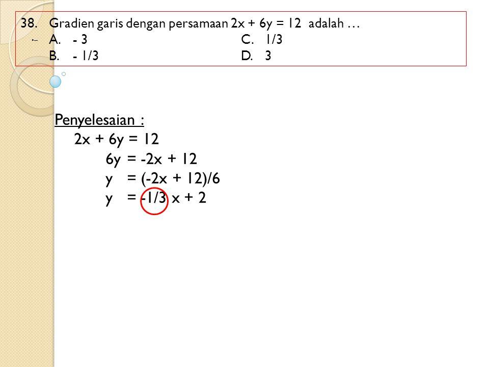 Penyelesaian : 2x + 6y = 12 6y = -2x + 12 y = (-2x + 12)/6