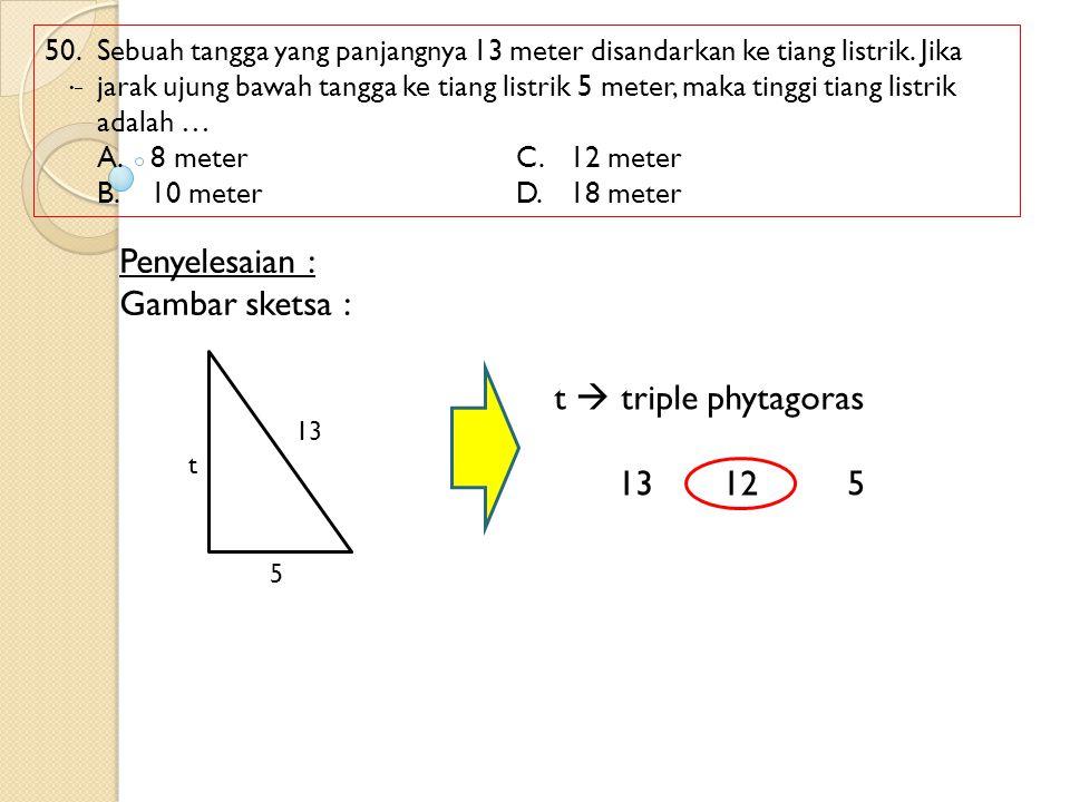 Penyelesaian : Gambar sketsa : t  triple phytagoras 13 12 5