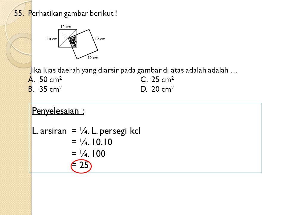 L. arsiran = ¼. L. persegi kcl = ¼. 10.10 = ¼. 100 = 25