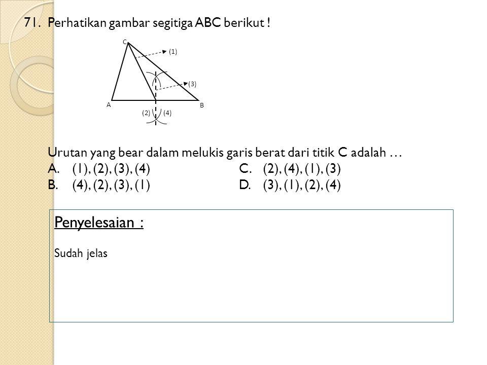 Penyelesaian : 71. Perhatikan gambar segitiga ABC berikut !