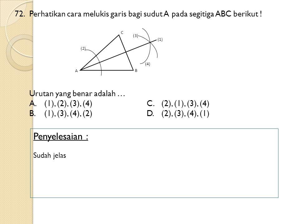 72. Perhatikan cara melukis garis bagi sudut A pada segitiga ABC berikut !