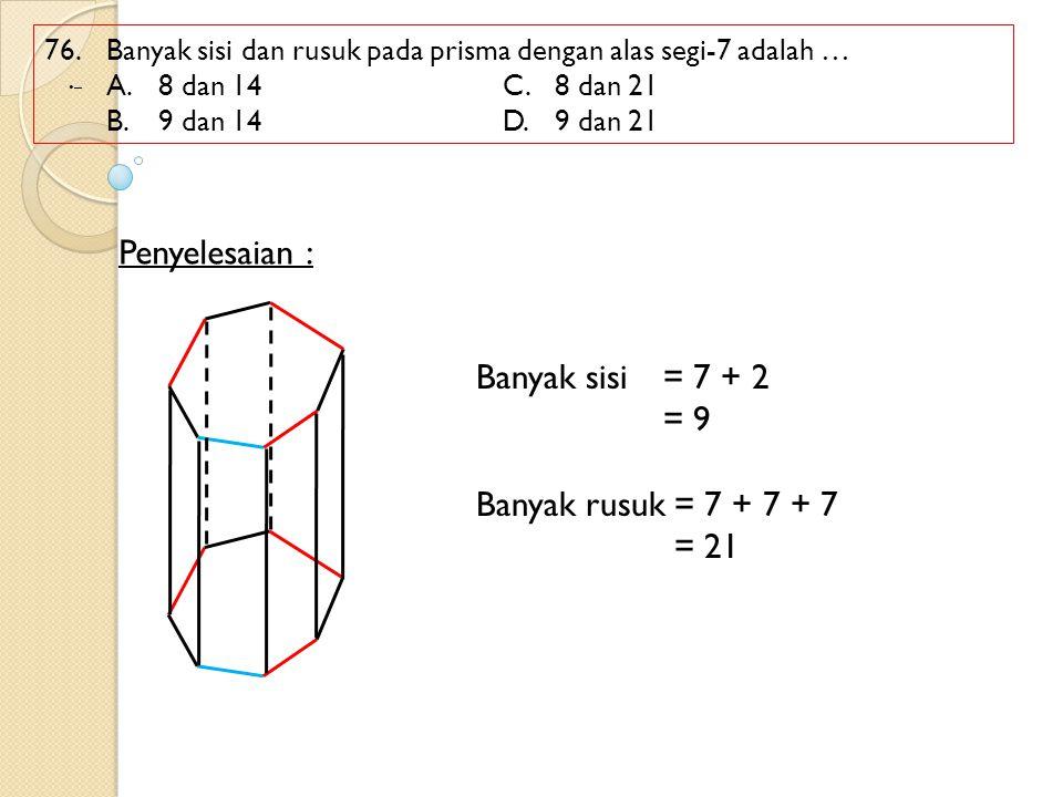 Penyelesaian : Banyak sisi = 7 + 2 = 9 Banyak rusuk = 7 + 7 + 7 = 21