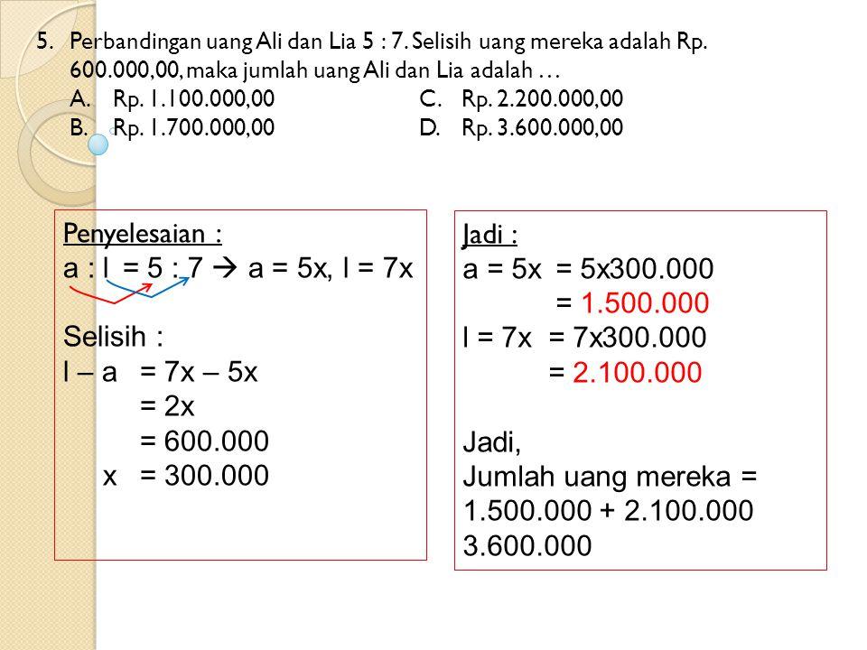 Penyelesaian : Jadi : a : l = 5 : 7  a = 5x, l = 7x