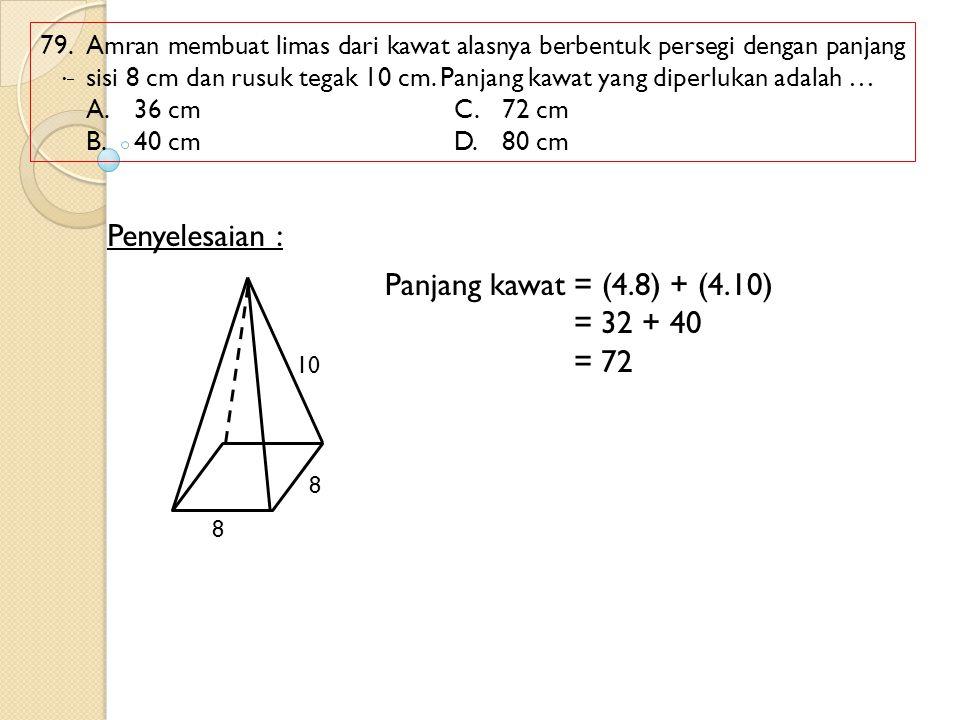 Penyelesaian : Panjang kawat = (4.8) + (4.10) = 32 + 40 = 72