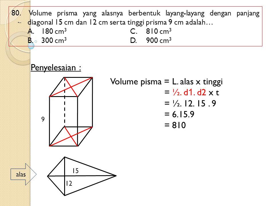 Volume pisma = L. alas x tinggi = ½. d1. d2 x t = ½. 12. 15 . 9