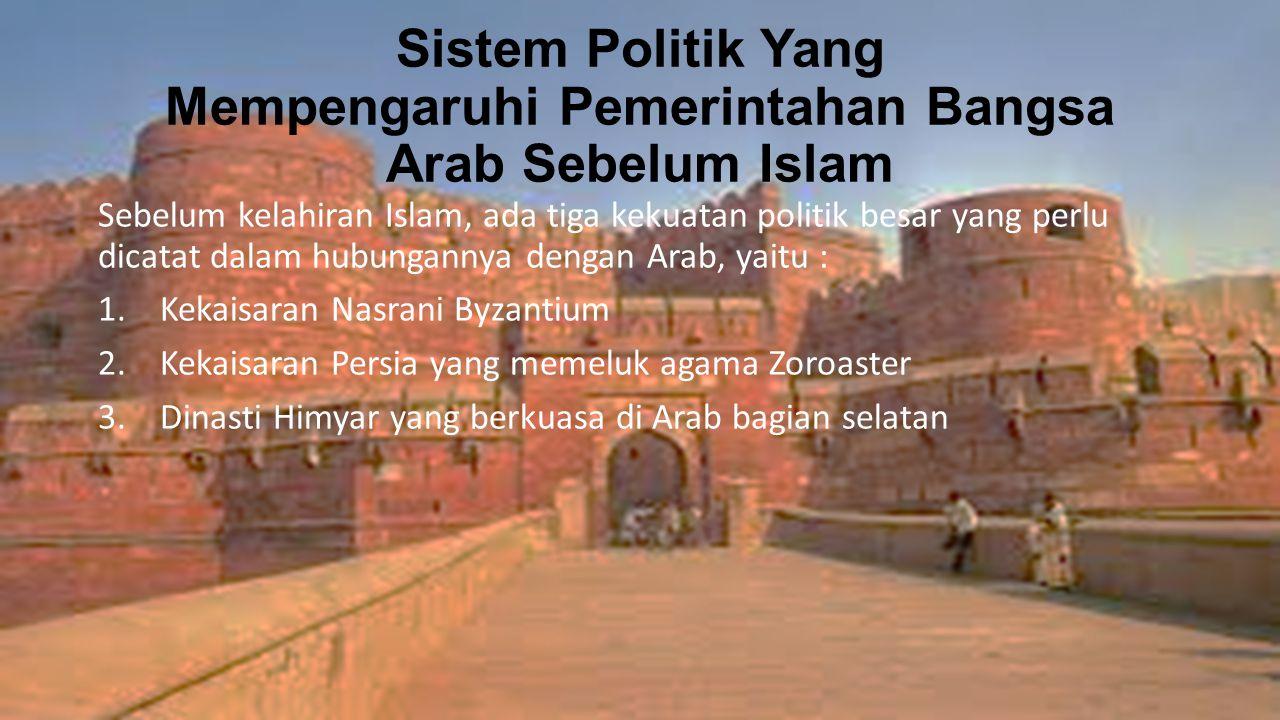 Sistem Politik Yang Mempengaruhi Pemerintahan Bangsa Arab Sebelum Islam