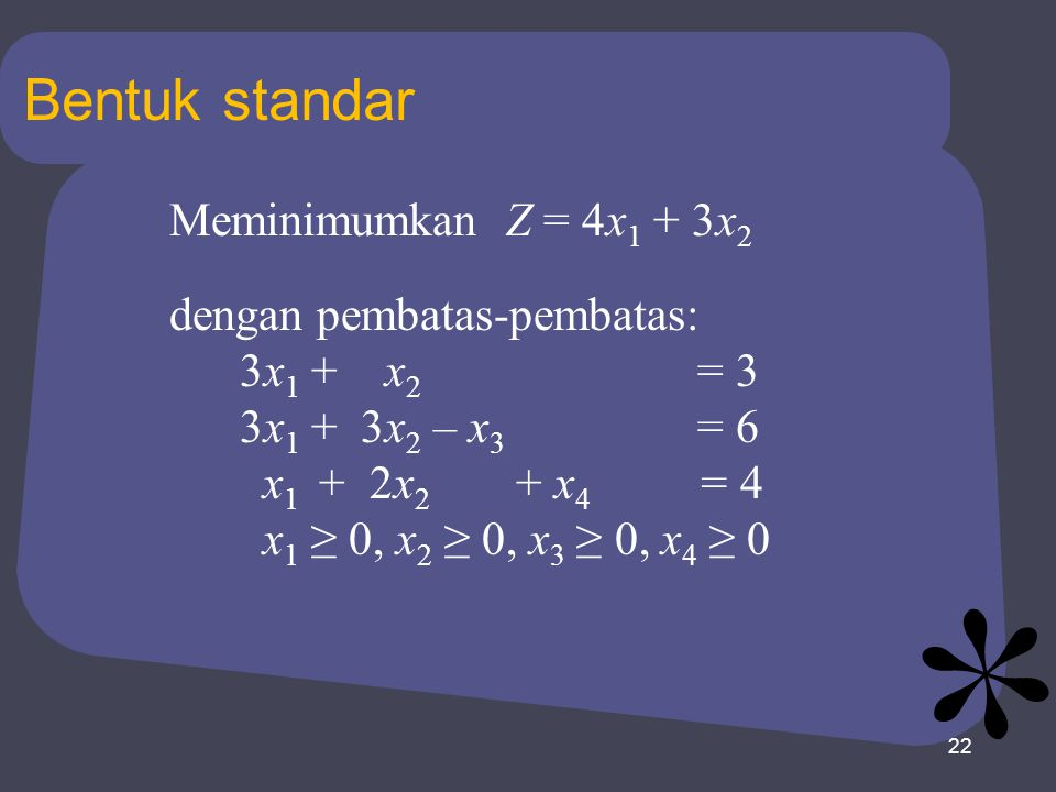 Bentuk standar Meminimumkan Z = 4x1 + 3x2 dengan pembatas-pembatas: