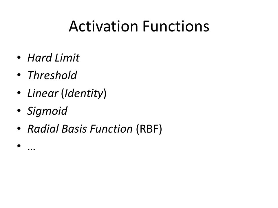 Activation Functions Hard Limit Threshold Linear (Identity) Sigmoid