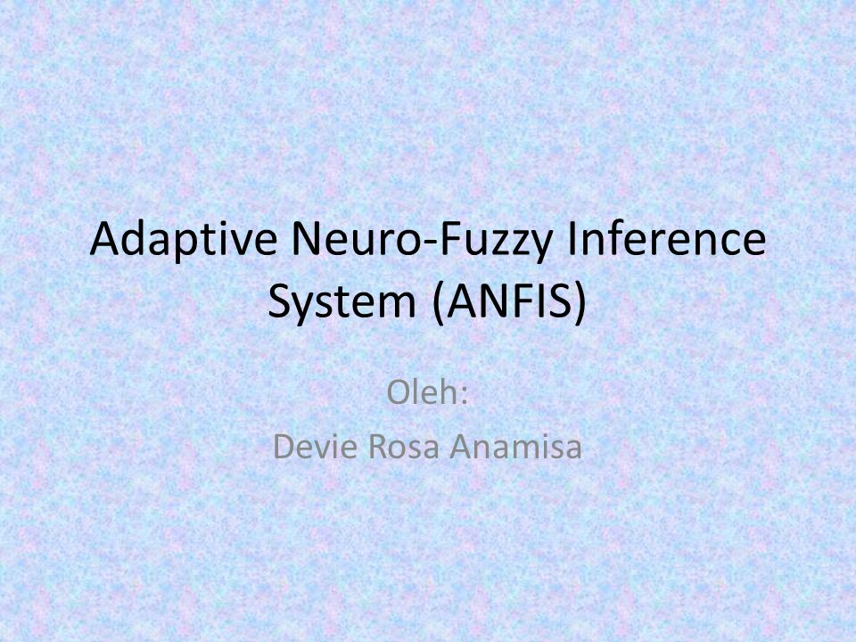 Adaptive Neuro-Fuzzy Inference System (ANFIS)