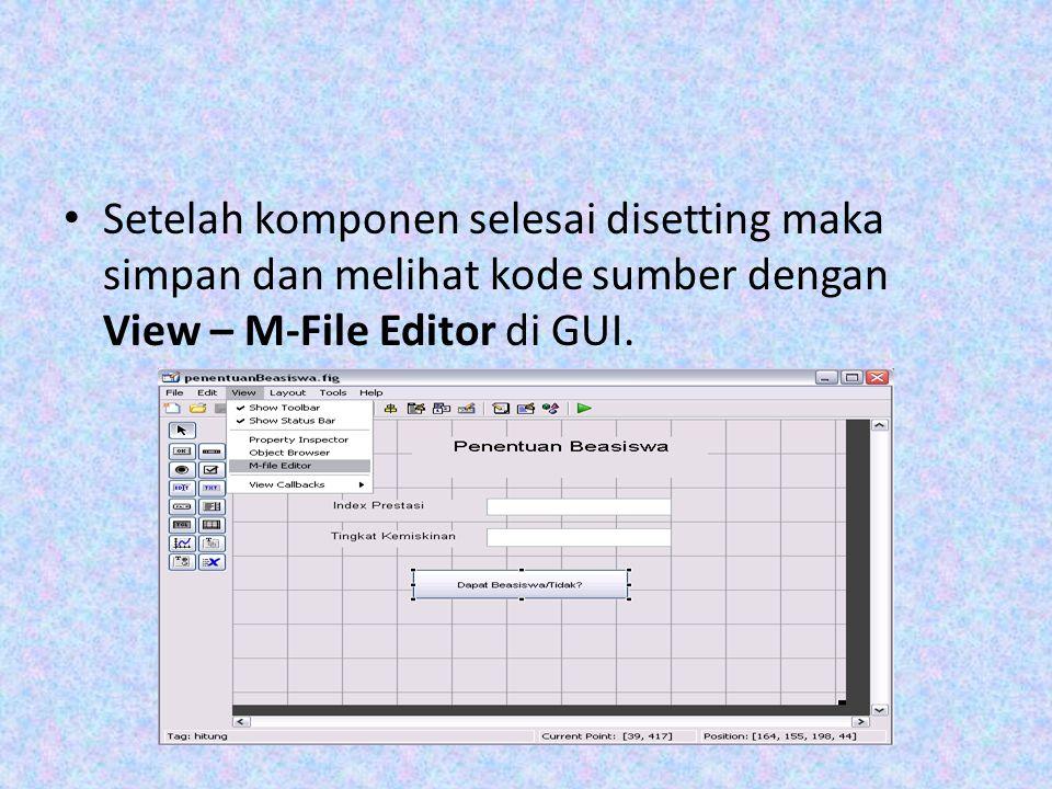 Setelah komponen selesai disetting maka simpan dan melihat kode sumber dengan View – M-File Editor di GUI.