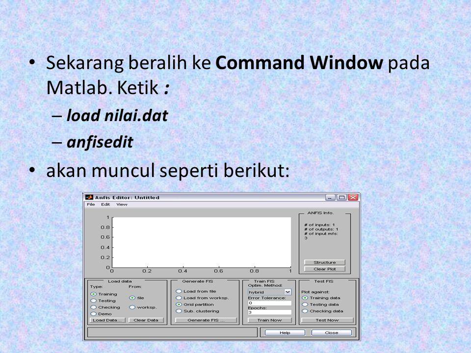 Sekarang beralih ke Command Window pada Matlab. Ketik :