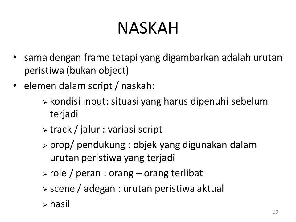 NASKAH sama dengan frame tetapi yang digambarkan adalah urutan peristiwa (bukan object) elemen dalam script / naskah: