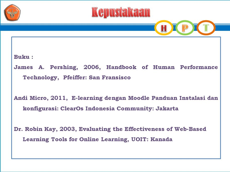 Kepustakaan Buku : James A. Pershing, 2006, Handbook of Human Performance Technology, Pfeiffer: San Fransisco.