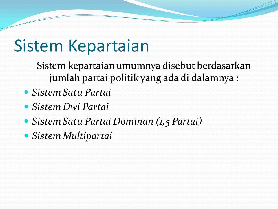Sistem Kepartaian Sistem kepartaian umumnya disebut berdasarkan jumlah partai politik yang ada di dalamnya :