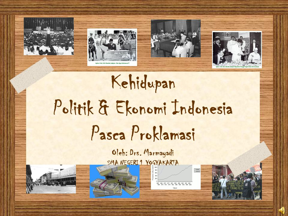 Kehidupan Politik & Ekonomi Indonesia Pasca Proklamasi Oleh: Drs